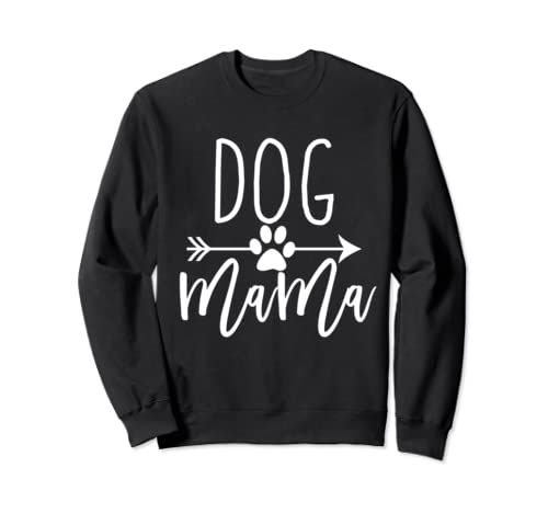 Cute Funny Dog Lover Quote Paw Gift For Dog Mom Dog Mama Sweatshirt