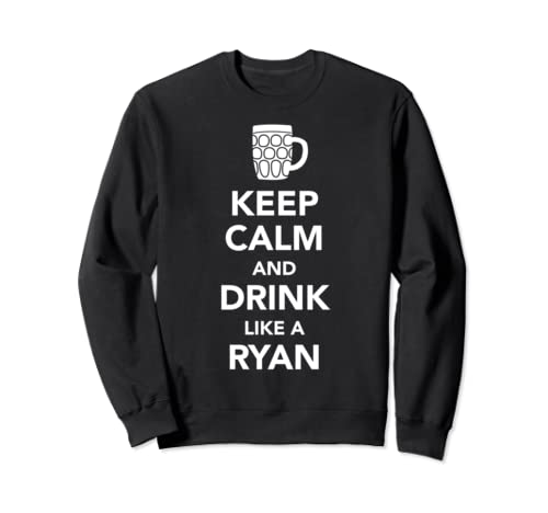 Keep Calm And Drink Like A Ryan St Patricks Drinking  Sweatshirt