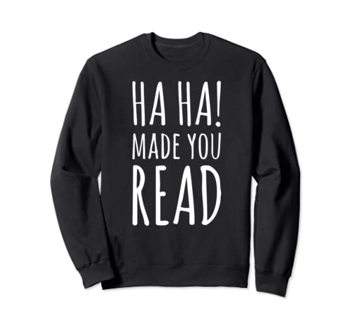 Ha Ha! Made You Read   Funny English Teacher Librarian Gift Sweatshirt