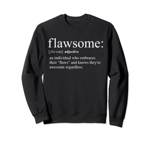 """""""Flawsome"""" Definition Individual Who Embraces Their """"Flaws""""  Sweatshirt"""