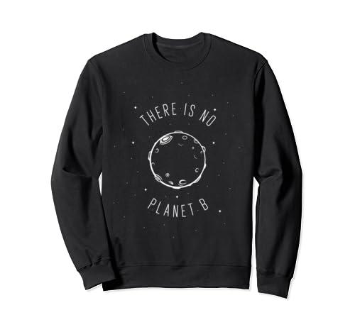 Earth Day Environmental Tshirts - There Is No Planet B Sweatshirt