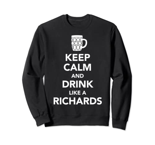 Keep Calm And Drink Like A Richards St Patricks Drinking  Sweatshirt