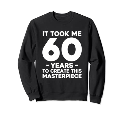 Funny 60th Birthday T Shirt Joke 60 Years Old Gag Gift Idea Sweatshirt