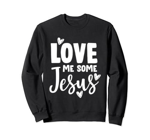 Women Love Me Some Jesus Sweatshirt