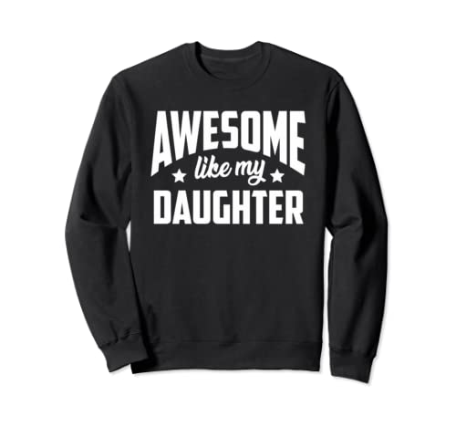 Awesome Like My Daughter | Father's Day Mother's Day Gift Sweatshirt