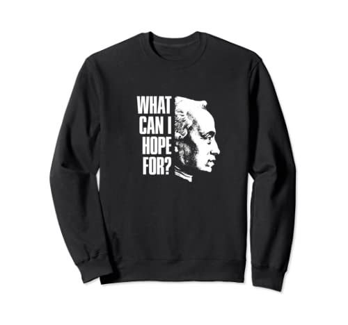 Immanuel Kant What Can I Hope For? Design For Philosophers Sweatshirt