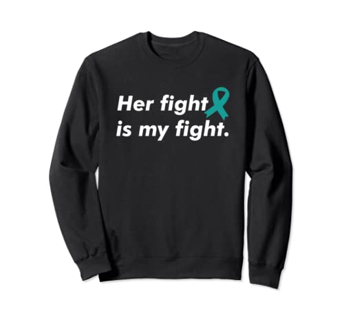 Her Fight Is My Fight Ovarian Cancer Awareness Sweatshirt