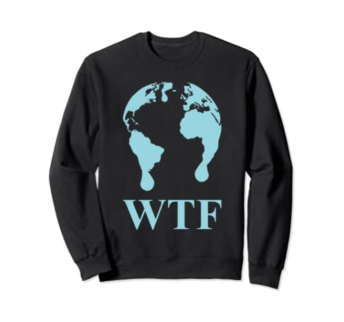 Wtf Melting Planet Earth Climate Change Awareness Design Sweatshirt