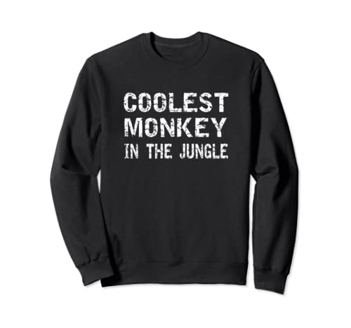 Coolest Monkey In The Jungle Funny Novelty Gift Sweatshirt