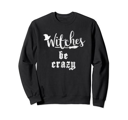 Witches Be Crazy Halloween Top Sweatshirt