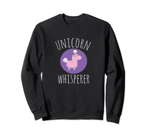 Funny Cute Unicorn Whisperer Gift Unicorns Sweatshirt