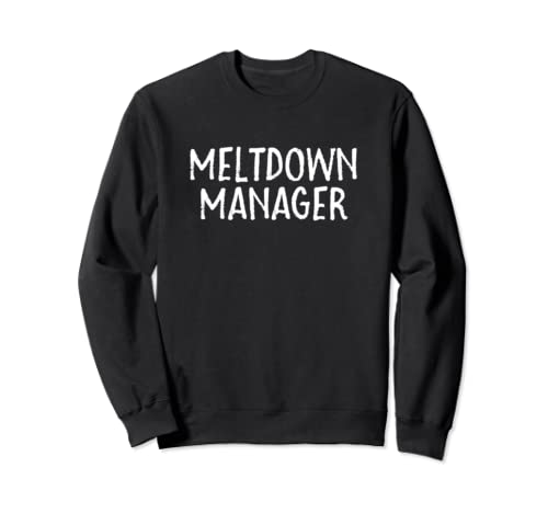Meltdown Manager Funny Teacher Mother's Day Gift Sweatshirt