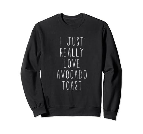 Avocado   Funny I Just Really Love Avocado Toast Millennial Sweatshirt