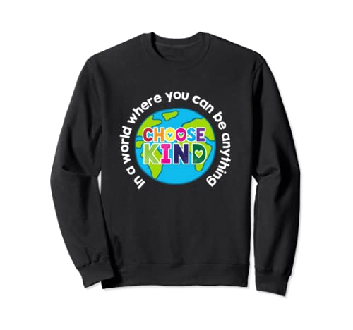 In A World Where You Can Be Anything Choose Kind Sweatshirt