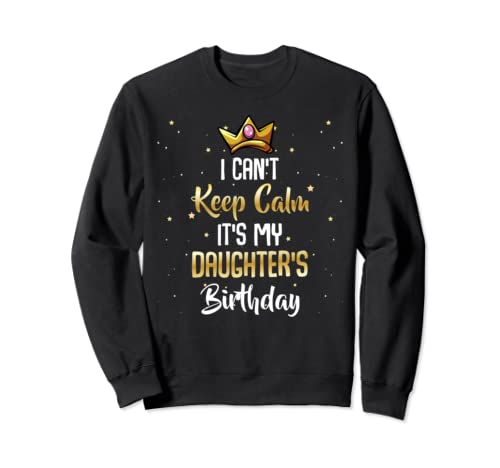 I Can't Keep Calm It's My Daughter Birthday Funny Bday Quote Sweatshirt