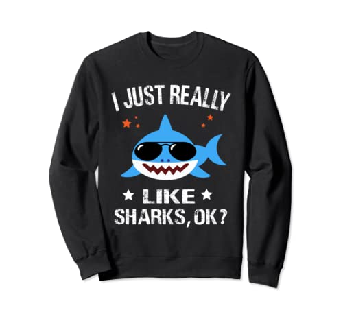 I Just Really Like Sharks Ok? Cute Sharks Lovers Sweatshirt