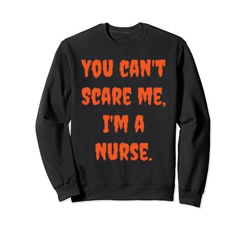 You Can't Scare Me I'm A Nurse Halloween Sweatshirt