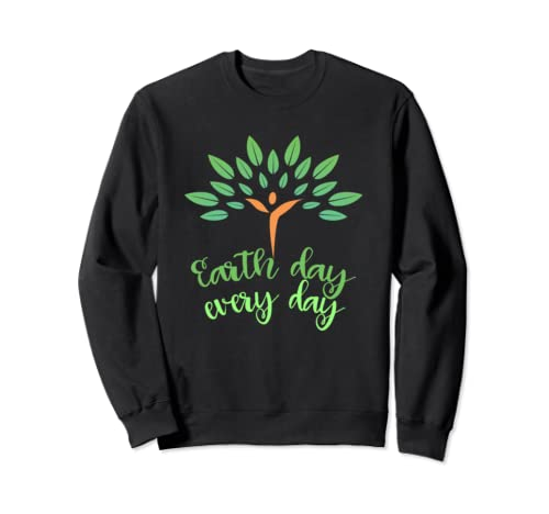 Earth Day Every Day Earth Day  Sweatshirt
