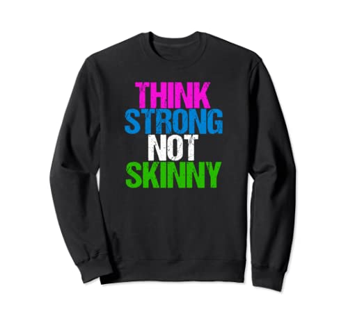 Think Strong Not Skinny Cool Fitness Inspiration Quote Sweatshirt