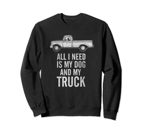 Country Dog   All I Need Is My Dog And My Truck Sweatshirt