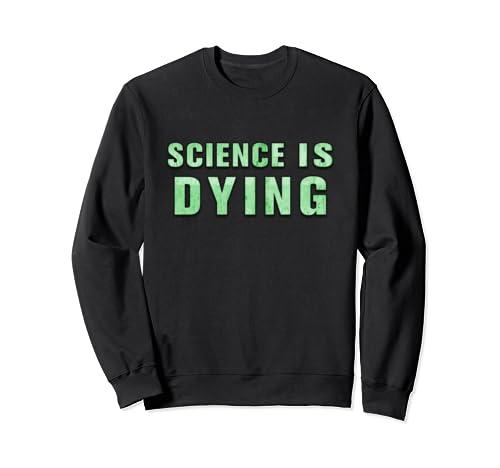Science Is Dying Sweatshirt