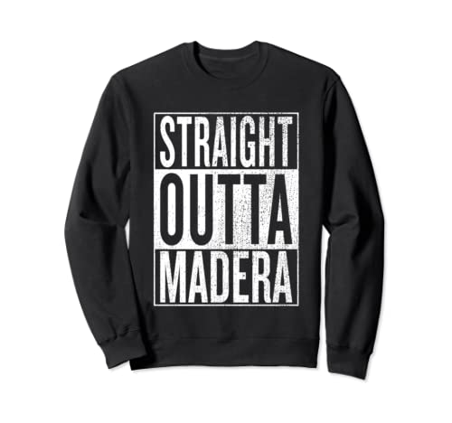 Straight Outta Madera Great Travel Outfit & Gift Idea Sweatshirt