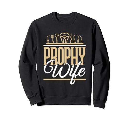 Prophy Wife   Dentistry Dental Hygienist Sweatshirt