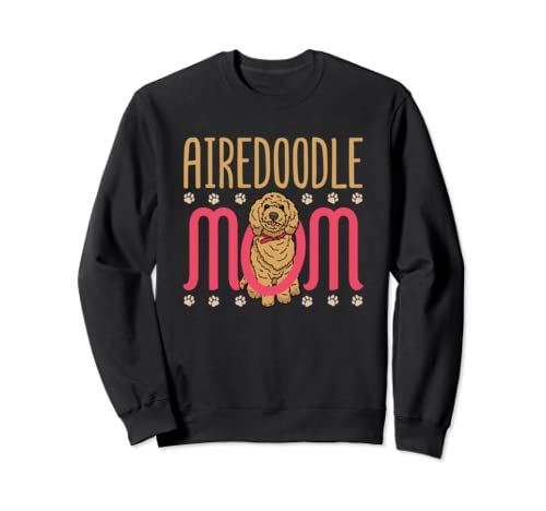 Airedoodle Dog Lover   Airedoodle Mom Sweatshirt