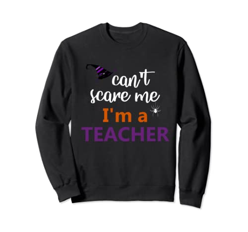 Can't Scare Me I'm A Teacher Halloween Sweatshirt