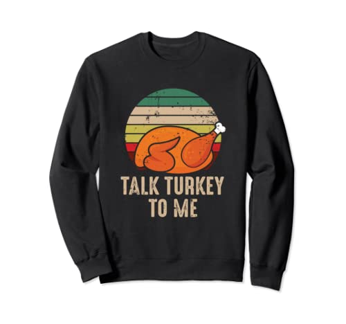 Thankgiving Turkey Talk Turkey To Me Retro Sweatshirt