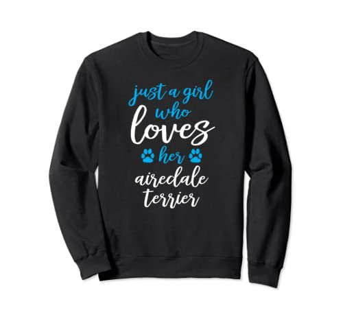 Girls Who Love Their Dogs - Airedale Terrier Sweatshirt