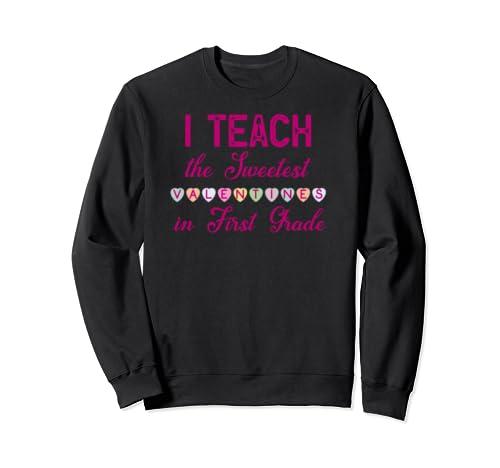 I Teach The Sweetest Valentines In First Grade Design Sweatshirt
