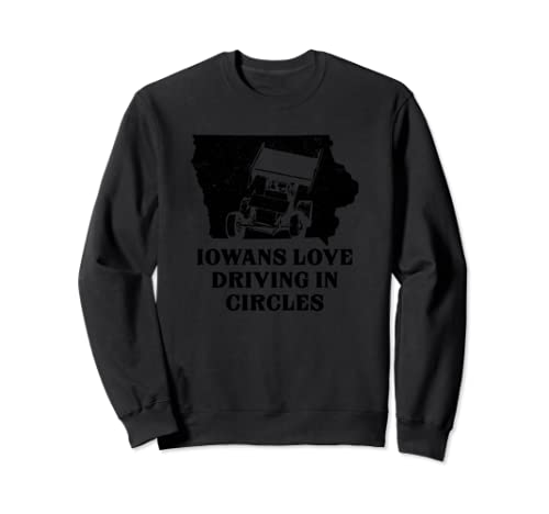 Sprint Car Driving Circles Dirt Track Race Iowa Iowan Racing Sweatshirt