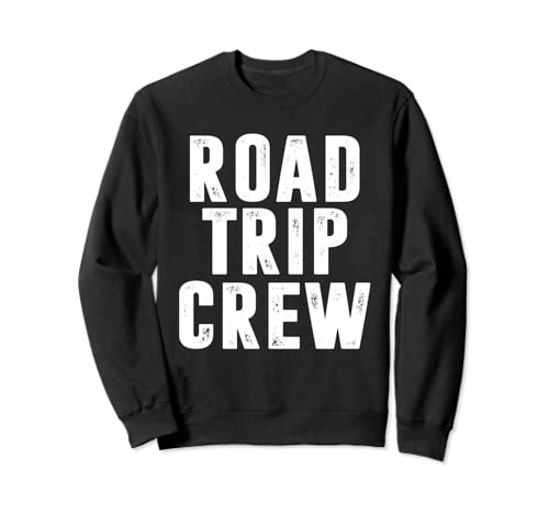 Road Trip Crew Travel Family Friends Groups Sweatshirt