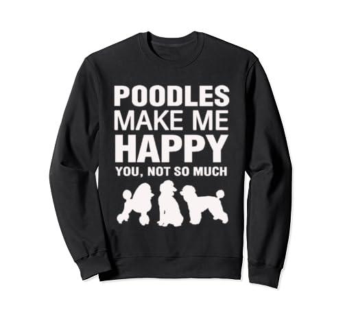 Poodles Make Me Happy Sweatshirt