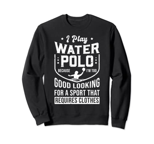 Good Looking Water Polo Player Team Coach Funny Quotes Gift Sweatshirt