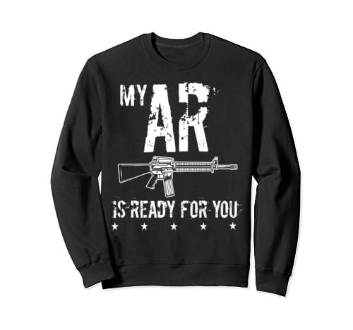 My Ar Is Ready For You Second Amendment Militia Ar   15 Sweatshirt