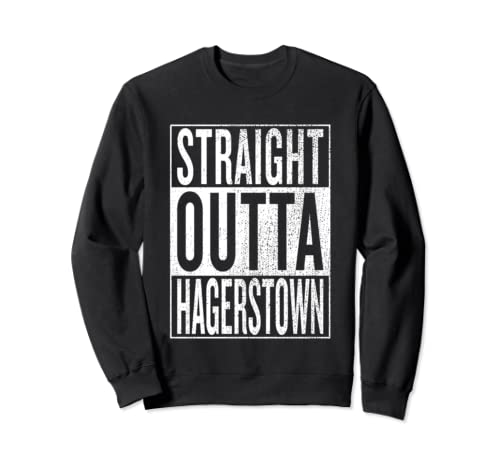 Straight Outta Hagerstown Great Travel Outfit & Gift Idea Sweatshirt