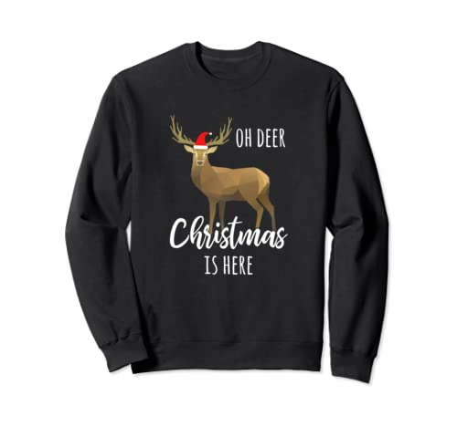 Oh Deer Christmas Is Here   Christmas Deer Sweatshirt