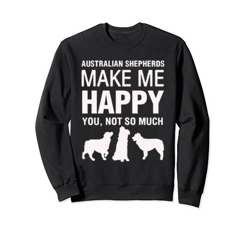 Australian Shepherds Make Me Happy Sweatshirt