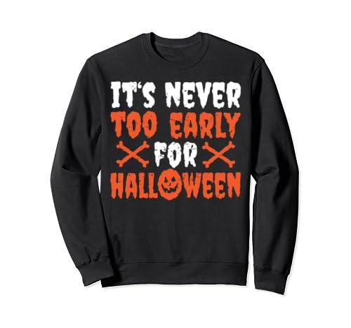 It's Never Too Early For Halloween Halloween Costume Sweatshirt