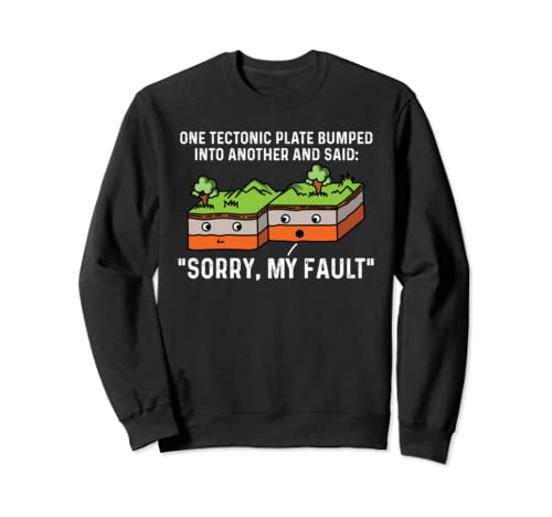 One Tectonic Plate Bumped Into Another And Said Sorry Sweatshirt