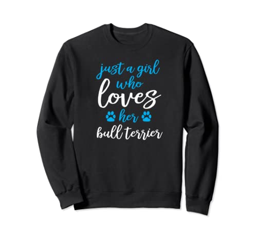 Girls Who Love Their Dogs - Bull Terrier Sweatshirt