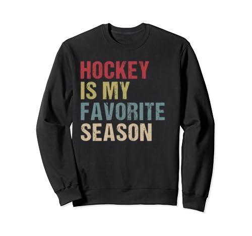 Hockey Is My Favorite Season Cool Saying For Sports Lovers  Sweatshirt