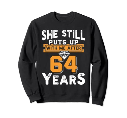 She Still Puts Up With Me After 64 Years Wedding Anniversary Sweatshirt
