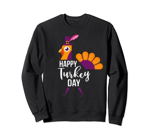 Happy Turkey Day Funny Thanksgiving Holiday Gift Sweatshirt