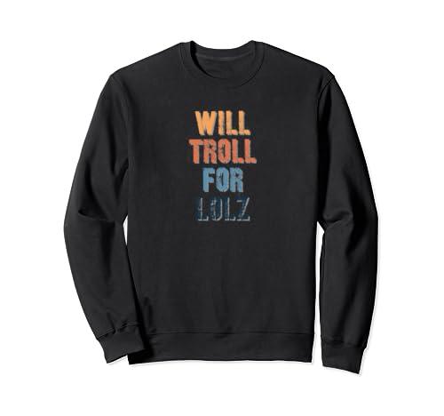 Internet Troll Will Troll For Lo Lz Funny Dank Meme Retro Sweatshirt