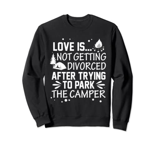 Love Not Divorced After Park The Camper Camping Couples Gift Sweatshirt