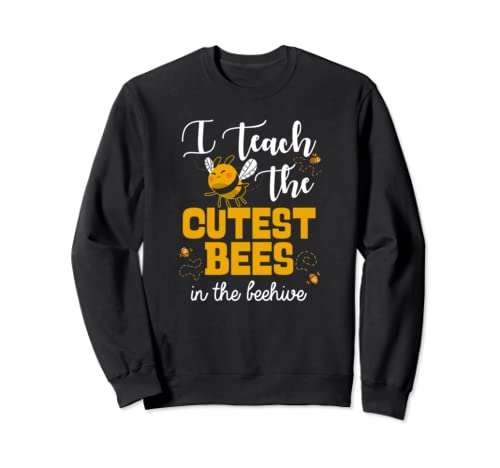 I Teach The Cutest Bees In The Beehive Cute Teacher Bee Gift Sweatshirt