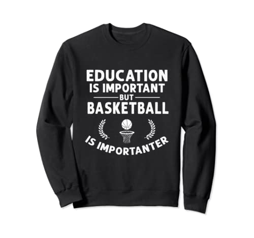 Education Important But Basketball Importanter Funny Gifts Sweatshirt